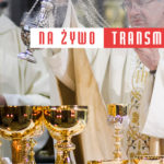 INFORMACJE w sprawie transmisji Mszy Świętych